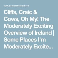Cliffs, Craic & Cows, Oh My! The Moderately Exciting Overview of Ireland | Some Places I'm Moderately Excited About