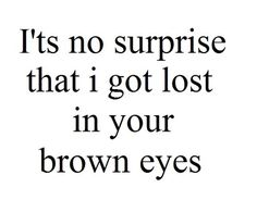 She do had brown eyes, but Did I fall because of them ? Maybe, maybe not.. I'm not sure.