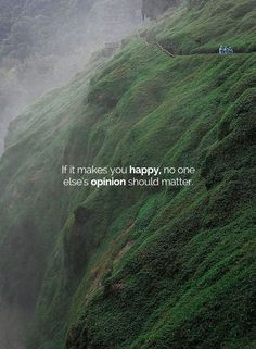 Inspirational Positive Quotes :If it makes you happy no one elses opinion should matter. Smile Quotes, Happy Quotes, Words Quotes, Positive Quotes, Best Quotes, Motivational Quotes, Inspirational Quotes, Sayings, Positive Motivation