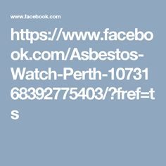 https://www.facebook.com/Asbestos-Watch-Perth-1073168392775403/?fref=ts