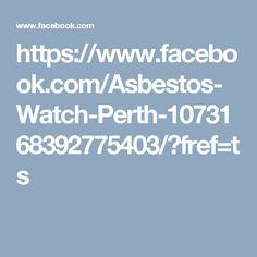 https://www.facebook.com/Asbestos-Watch-Perth-1073168392775403/?fref=ts