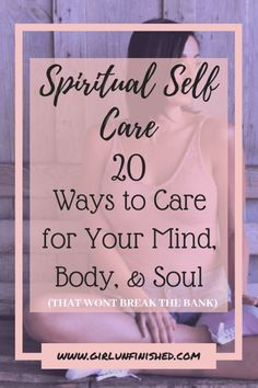 Spiritual Self Care: 20 Ways to Care for Your Mind, Body, and Soul // Girl Unfurnished -- Spiritual Health, Spiritual Practices, Spiritual Life, Spiritual Growth, Spiritual Awakening, Mental Health, Spiritual Wellness, Mind Body Soul, Body And Soul