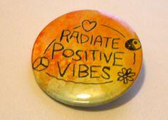 Radiate Positive Vibes Hippie Hippy Badge Button https://www.etsy.com/listing/182866571/maintain-positive-vibes-hippi-hippy-125 Hippy Culture, Hippy Quotes Positive thinking, positive living, heart, peace, yin yang, flower, flower child, flower children, good vibrations