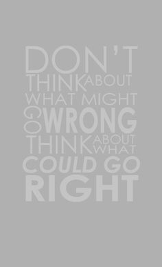 Think about what could go right....
