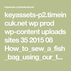 keyassets-p2.timeincuk.net wp prod wp-content uploads sites 35 2015 08 How_to_sew_a_fish_bag_using_our_template.jpg