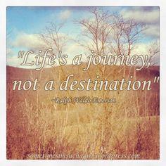 Life\'s a journey, not a destination