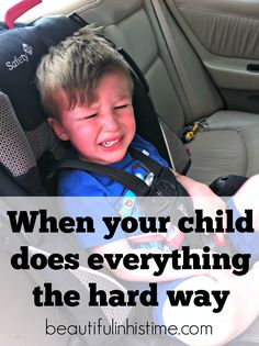 When your child does everything the hard way