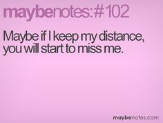 maybe if i keep my distance, you will start to miss me I Laughed, Love Quotes, Notes, Thoughts, Sayings, Distance, Humor, Qoutes Of Love, Quotes Love