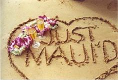 Just Maui'd  :).....Craig and Jackie better do this in Maui!!!!!!!!