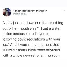 What else do you expect Karens to say? Comment below🤷♂️😅 . . . . . #serverlife #servermemes #serverproblems #iserv #iserverlife #lifeofaserver #lifeasaserver #servers #waiter #waitress #bartender #cook #manager #host #busser #restaurant #restaurantlife #funny #haha #lol #lmao #love #hate #followme #memes #happy #wednesday #open Server Memes, Server Humor, Server Problems, Server Life, Happy Wednesday, Bartender, Haha, Restaurant, In This Moment
