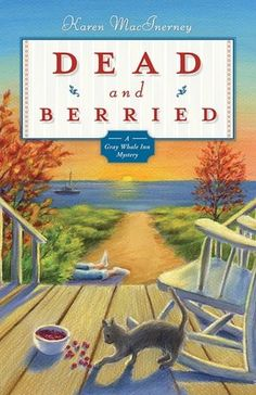 Dead and Berried (Gray Whale Inn Series #2)  by Karen MacInerney  Publication Date:  2007  Cool autumn winds may be sweeping across Cranberry Island, but for innkeeper Natalie Barnes, things are just heating up...