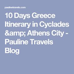 10 Days Greece Itinerary in Cyclades & Athens City - Pauline Travels Blog