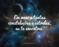 Em meio a tantas constelações e estrelas, eu te encontrei.