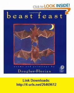 Beast Feast  Poems (9780152017378) Douglas Florian , ISBN-10: 0152017372  , ISBN-13: 978-0152017378 ,  , tutorials , pdf , ebook , torrent , downloads , rapidshare , filesonic , hotfile , megaupload , fileserve