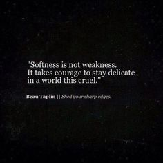 Softness is not weakness…
