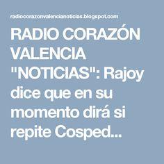 """RADIO CORAZÓN VALENCIA  """"NOTICIAS"""": Rajoy dice que en su momento dirá si repite Cosped..."""