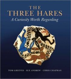 The Three Hares: A Curiosity Worth Regarding by Tom Greeves, Sue Andrew, Chris Chapman, Richard Wescott, Laurie Smith, David Singmaster, Andrew Crane