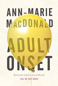 "Read ""Adult Onset"" by Ann-Marie MacDonald available from Rakuten Kobo. From the acclaimed, bestselling author of 2 beloved classics, Adult Onset is a powerful drama about motherhood, the dark. Good Books, Books To Read, My Books, Book Cover Design, Book Design, Fall On Your Knees, Toronto Neighbourhoods, The Spectre, Reading Lists"