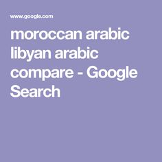 moroccan arabic libyan arabic compare - Google Search