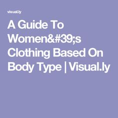 A Guide To Women's Clothing Based On Body Type | Visual.ly
