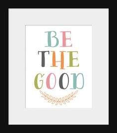 Home Decor- Wall Decor- Nursery Decor- Quote Prints- Inspirational Motivational Quote Prints- Be The Good- Multicolor