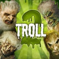 Troll 2: Worst and funniest movie ever made.
