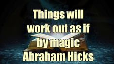 Things working out as if by MAGIC - Abraham Hicks