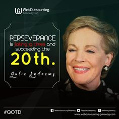 Perseverance is failing 19 times and succeeding the 20th. -- Julie Andrews