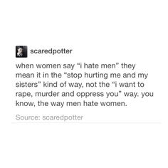 """mermaids.not.misogyny: """"womens hatred of men is almost always justified. 'misandry' is most definitely not on the same level as misogyny"""""""