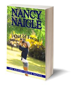 Book three: An Adams Grove Novel Out of Focus by Nancy Naigle ~   A women is caught in a web of deception as she desperately searches for her missing son.