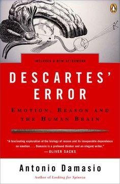 Descartes Error: Emotion, Reason, and the Human Brain |  Antonio Damasio