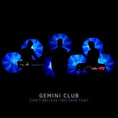 gemini club- can't believe you said that