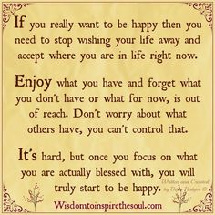 Wisdom To Inspire The Soul: Stop wishing your life away...