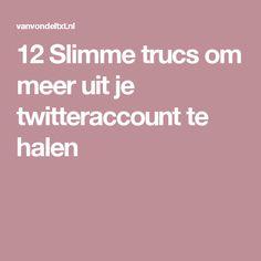12 Slimme trucs om meer uit je twitteraccount te halen