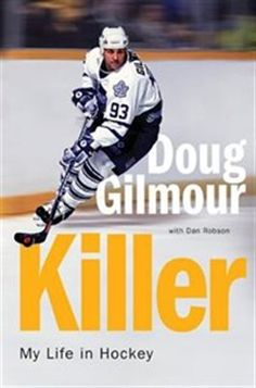 Killer - My Life in Hockey - Doug Gilmour & Dan Robson New Books, Books To Read, Hockey Hall Of Fame, Bobby Orr, Nhl Players, People Of Interest, Nonfiction Books, Memoirs