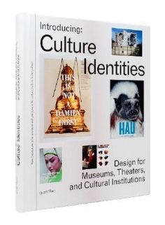 Introducing Culture Identities: Design for Museums, Theaters and Cultural Institutions by R. Klanten