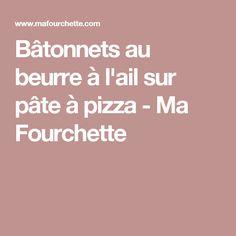Bâtonnets au beurre à l'ail sur pâte à pizza - Ma Fourchette