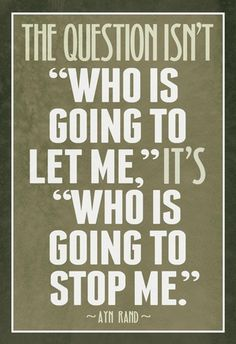 """""""Who Is Going To Stop Me"""" Ayn Rand 