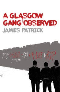 A Glasgow Gang Observed.  Book details for James Patrick's ethnographic study of a gang of Glasgow youths.