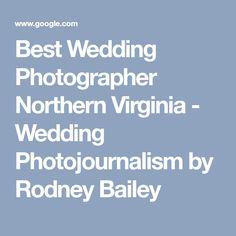 Best Wedding Photographer Northern Virginia - Wedding Photojournalism by Rodney Bailey