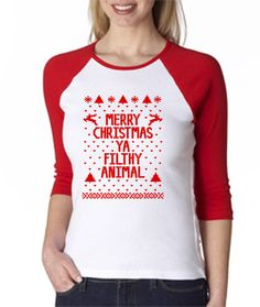 LADIES SIZING 3/4 SLEEVE MERRY CHRISTMAS YOU FILTHY ANIMAL HOLIDAY FUNNY SHIRT | eBay $12