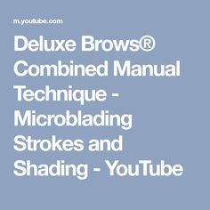 Deluxe Brows® Combined Manual Technique - Microblading Strokes and Shading - YouTube