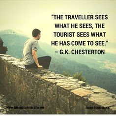"""""""The traveler sees what he sees, the tourist sees what he has come to see."""" – G.K. Chesterton"""