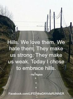 Embrace the hills. You can t enjoy gliding down the hills unless you make 073afe214