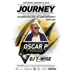 Sat Jan 9  Eternal Sol & Ubiquity Soul Present Journey 1st Year Anniversary w Oscar P & DJ T-Wise  A Musical Exploration That Transcends Intensity  @bushbabybrooklyn  1197 Fulton St / Bedford Ave, Brooklyn NY  Music By  OSCAR P Open Bar / Kolour Rec / I'll House You @Openbarmusic  Resident DJ T-Wise Ubiquity Soul @therealdjtwise  Oscar P is recognized as an innovator and force within the music industry.  His musical style fuses deep afro-latino influences from NYC, Chicago and ...