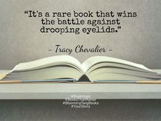 It's a rare book that wins the battle against drooping eyelids. - Tracy Chevalier  #booksthatmatter #bookhugs #bloomingtwig #yourstory