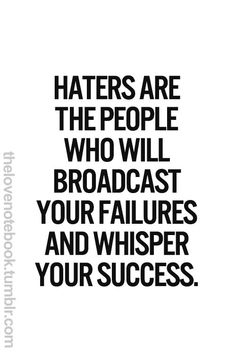 Haters are the people who will broadcast your failures and whisper your success. Quotes About Hate, True Quotes About Life, Life Quotes, Wisdom Quotes, Quotes Quotes, Hillsong United, Robert Kiyosaki, Failure Quotes, Success Quotes