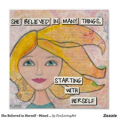 She Believed in Herself - Mixed Media She Art - Great for a girls room!