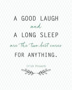 A Good Laugh and a Long Sleep are the two best cures FOR ANYTHING.  Irish Proverbs | FREE PRINTABLE -  landeelu.com