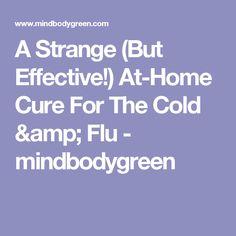 A Strange (But Effective!) At-Home Cure For The Cold & Flu - mindbodygreen